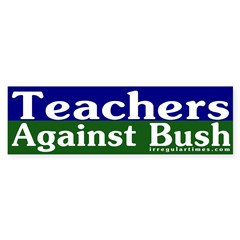 Teachers Against Bush Bumper Bumper Sticker
