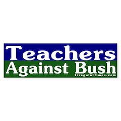 Teachers Against Bush Bumper Bumper Sticker