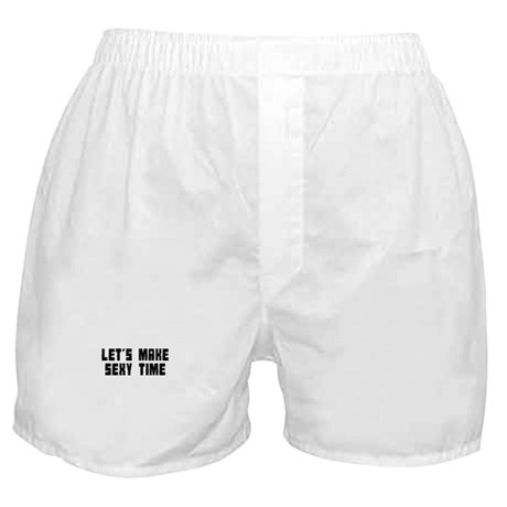 Let's make sexy time Boxer Shorts