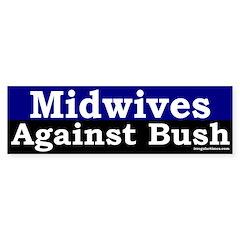 Midwives Against Bush Bumper Bumper Sticker