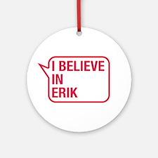 I Believe In Erik Ornament (Round)
