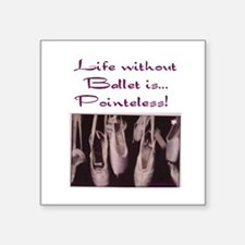 Life Without Ballet is Pointeless! Sticker