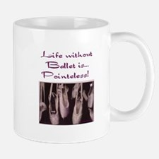 Life Without Ballet is Pointeless! Mug