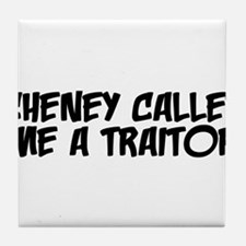 Cheney Called Me A Traitor Tile Coaster