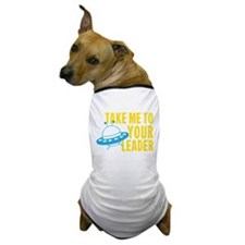 Take Me To Your Leader Dog T-Shirt
