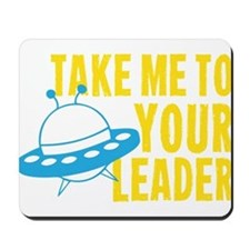 Take Me To Your Leader Mousepad