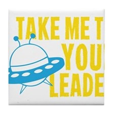 Take Me To Your Leader Tile Coaster
