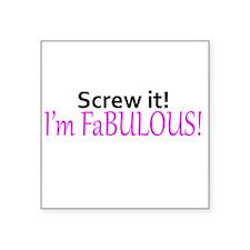 Screw it! I'm fabulous! Sticker