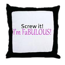 Screw it! I'm fabulous! Throw Pillow