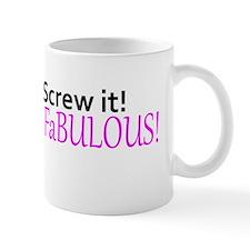 Screw it! I'm fabulous! Mug