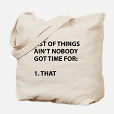 List of things ain't nobody got time for Tote Bag