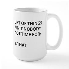 List of things ain't nobody got time for Mug