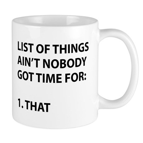 List of things ain't nobody got time for Mug