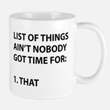 List of things ain't nobody got time for Small Mugs