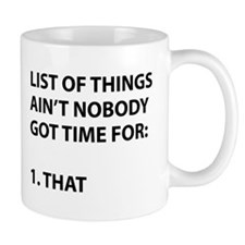 List of things ain't nobody got time for Small Small Mug