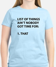 List of things ain't nobody got time for T-Shirt
