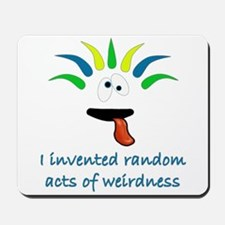 Random acts of weirdness-2-2 Mousepad