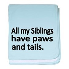 All my Siblings have paws and tails baby blanket