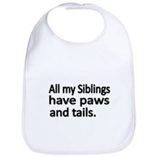 All my Siblings have paws and tails Bib