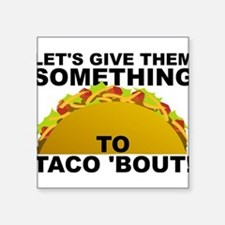 Let's Give Them Something To Taco 'Bout Funny Stic