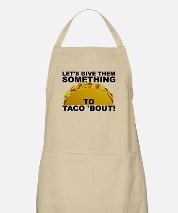Let's Give Them Something To Taco 'Bout Funny Apro