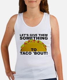 Let's Give Them Something To Taco 'Bout Funny Tank