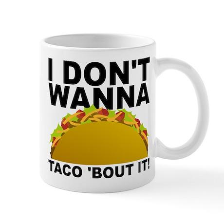 I Don't Wanna Taco 'Bout It Funny Mug