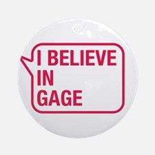 I Believe In Gage Ornament (Round)