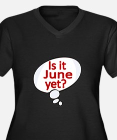 Is it June yet ? Plus Size T-Shirt