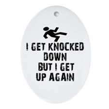 I Get Knocked Down Oval Ornament