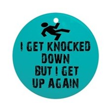 I Get Knocked Down Ornament (Round)