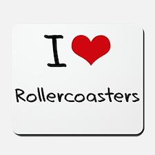I Love Rollercoasters Mousepad