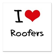 "I Love Roofers Square Car Magnet 3"" x 3"""