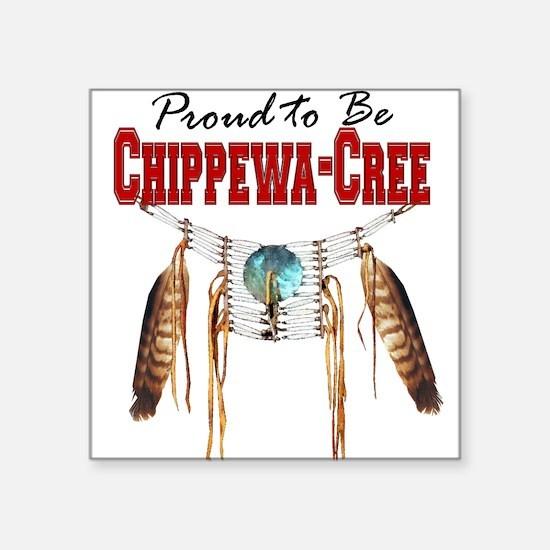 "Proud to be Chippewa-Cree Square Sticker 3"" x 3"""