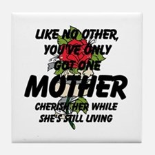 You've Only Got One Mother Tile Coaster