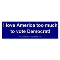 Love American too much to vote Dem