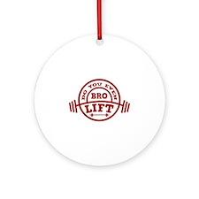 Bro Do You Even Lift ? Ornament (Round)