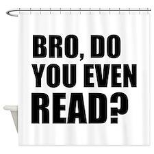 Bro, Do You Even Read? Shower Curtain