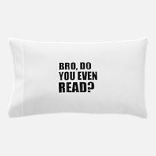 Bro, Do You Even Read? Pillow Case