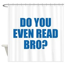Do You Even Read Bro? Shower Curtain