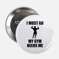 "I Must Go. My Gym Needs Me. 2.25"" Button"