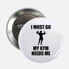 """I Must Go. My Gym Needs Me. 2.25"""" Button (100 pack"""