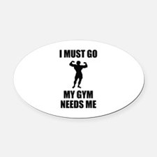 I Must Go. My Gym Needs Me. Oval Car Magnet