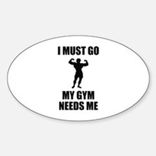 I Must Go. My Gym Needs Me. Decal