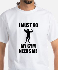 I Must Go. My Gym Needs Me. Shirt