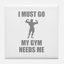 I Must Go. My Gym Needs Me. Tile Coaster
