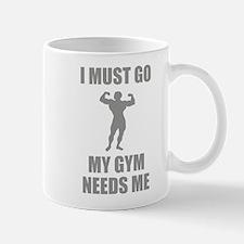 I Must Go. My Gym Needs Me. Mug