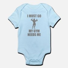 I Must Go. My Gym Needs Me. Infant Bodysuit