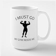 I Must Go. My Gym Needs Me. Large Mug