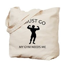I Must Go. My Gym Needs Me. Tote Bag